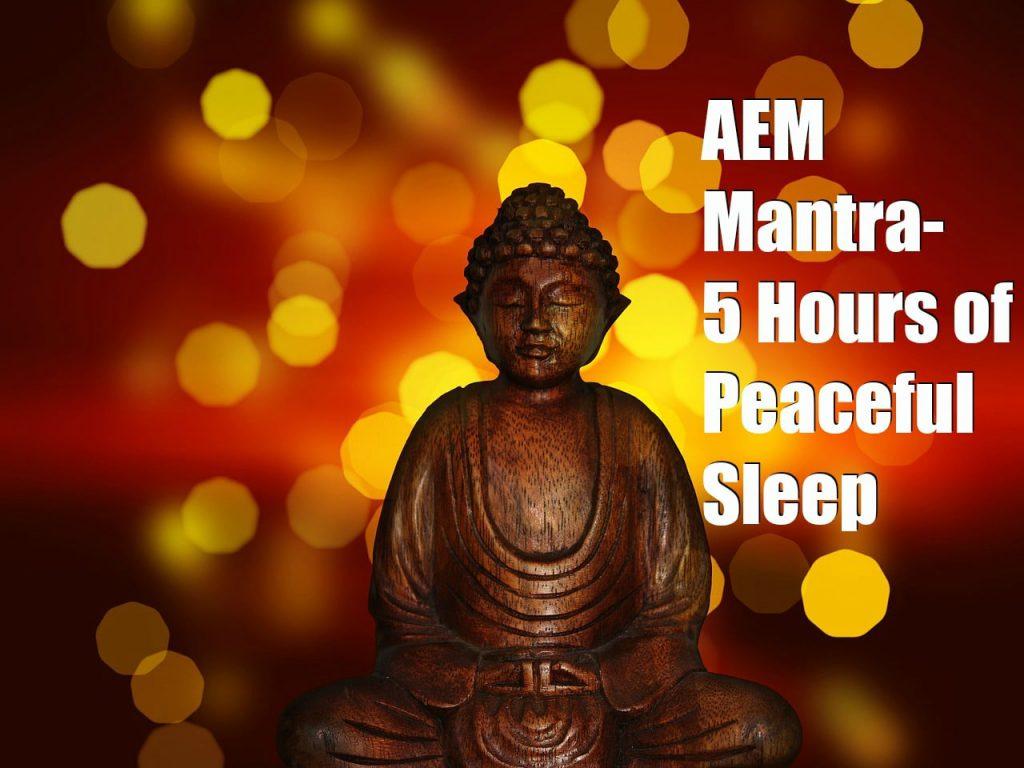Aem Mantra 5 Hours of peaceful Sleep