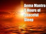 Aema Mantra 5 Hours of peaceful Sleep